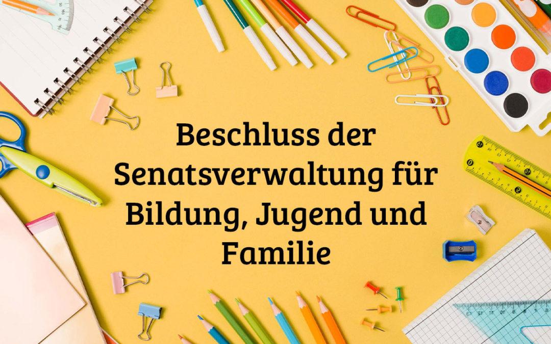 Beschluss der Senatsverwaltung für Bildung, Jugend und Familie