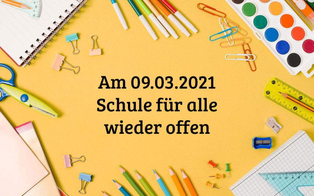 am 09.03.2021 Schule für alle wieder offen